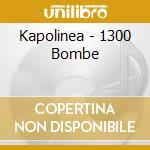 Kapolinea - 1300 Bombe cd musicale di Kapolinea