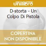 D-storta - Un Colpo Di Pistola cd musicale di D-storta