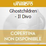 Ghostchildren - Il Divo cd musicale di Ghostchildren
