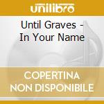 Until Graves - In Your Name cd musicale di Graves Until