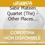 The Sabir Mateen Quartet - Other Places Other Spaces cd musicale di Sabir mateen quartet