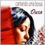 Dusa - Cantando Uma Bossa cd musicale di DUSA