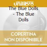 The Blue Dolls - The Blue Dolls cd musicale di BLUE DOLLS
