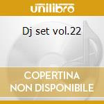 Dj set vol.22 cd musicale di Artisti Vari