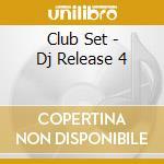 CLUB SET - DJ RELEASE 4 cd musicale di ARTISTI VARI