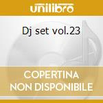 Dj set vol.23 cd musicale di Artisti Vari