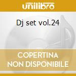Dj set vol.24 cd musicale di Artisti Vari