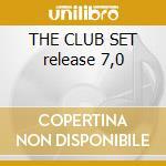 THE CLUB SET release 7,0 cd musicale di ARTISTI VARI
