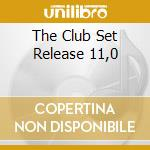 THE CLUB SET RELEASE 11,0 cd musicale di ARTISTI VARI