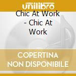 Chic At Work - Chic At Work cd musicale di ARTISTI VARI