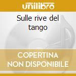 Sulle rive del tango cd musicale di Sin Gravedad