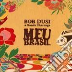 Bob Dusi & Banda Charanga - Meu Brasil cd musicale di Bob & banda ch Dusi