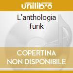 L'anthologia funk cd musicale di Artisti Vari