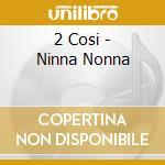 2 Cosi - Ninna Nonna cd musicale di Cosi 2