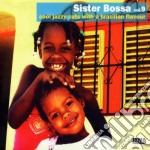 Sister Bossa - Cool Jazzy Cuts With A Brazilian Flavour #09 cd musicale di Artisti Vari