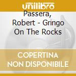 GRINGO ON THE ROCKS                       cd musicale di Robert Passera