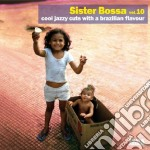 Sister Bossa - Cool Jazzy Cuts With A Brazilian Flavour #10 cd musicale di Artisti Vari