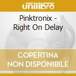 RIGHT ON DELAY cd musicale di PINKTRONIX
