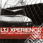 LTJ Experience - I Don't Want This Groove To Ever End cd musicale di X-perience Ltj