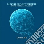 Lunare Project Tribute - Grand Hotel Santa Lucia cd musicale di Artisti Vari