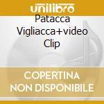 PATACCA VIGLIACCA+VIDEO CLIP cd musicale di BETOBAHIA