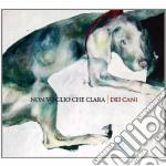 DEI CANI                                  cd musicale di NON VOGLIO CHE CLARA