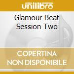 GLAMOUR BEAT SESSION TWO cd musicale di ARTISTI VARI