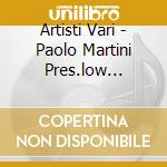 PAOLO MARTINI PRES.LOW FREQUENCE cd musicale di VV.AA.