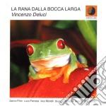 Vincenzo Deluci - La Rana Dalla Bocca Larga cd musicale di VINCENZO DELUCI