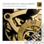 Emanuele Cappellotto/g.sabbadin - Four Clockworks Mand.&gui cd musicale di Cappellotto Emanuele