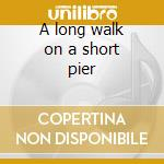A long walk on a short pier cd musicale