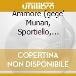 AMMORE (GEGE' MUNARI, SPORTIELLO, ROSCIGLIONE, GENNARELLI) cd musicale di BLUE NAPOLI