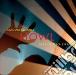 Claudio Cojaniz & N.i.o.n. Orch. - Howl cd musicale di CLAUDIO COJANIZ & N.