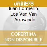 Juan Formell Y Los Van Van - Arrasando cd musicale di Juan y los v Formell