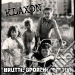 Klaxon - Brutti, Sporchi E Cattivi cd musicale di KLAXON