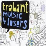 Trabant - Music 4 Losers cd musicale di TRABANT