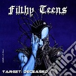 Filthy Teens - Target: Deceased cd musicale di Teens Filthy