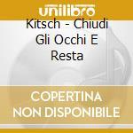 Kitsch - Chiudi Gli Occhi E Resta cd musicale di Kitsch