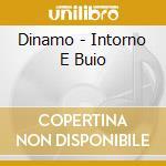 Dinamo - Intorno E  Buio cd musicale di Dinamo