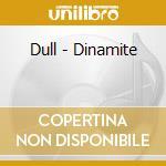 Dull - Dinamite cd musicale di Dull