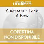 Anderson - Take A Bow cd musicale di Anderson