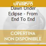 Dawn Under Eclipse - From End To End cd musicale di Dawn under eclipse