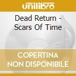 Scars of time cd musicale di Return Dead