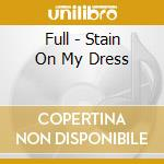 Full - Stain On My Dress cd musicale di Full