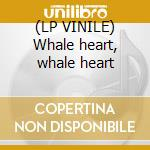 (LP VINILE) Whale heart, whale heart lp vinile di SPARKLE IN GREY & TE