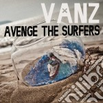 Vanz - Avenge The Surfers cd musicale di Vanz