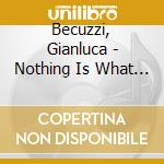 Becuzzi, Gianluca - Nothing Is What It Seems cd musicale di Gianluca Becuzzi