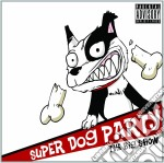 Super Dog Party - Big Show cd musicale di Super dog party