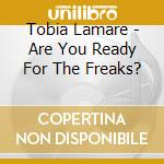Are you ready for the freaks? cd musicale di Tobia lamare & the s