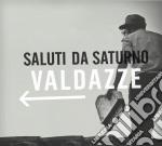 Saluti Da Saturno - Valdazze cd musicale di Saluti da saturno